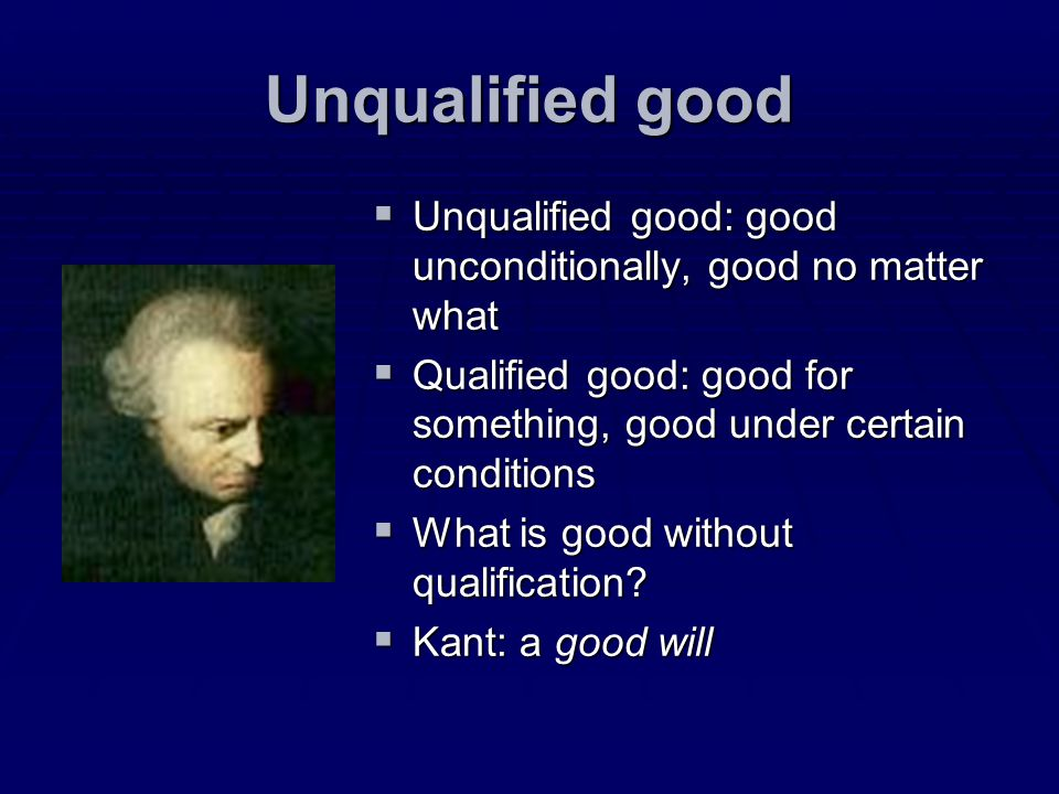 Unqualified good Unqualified good: good unconditionally, good no matter what Unqualified good: good unconditionally, good no matter what Qualified goo