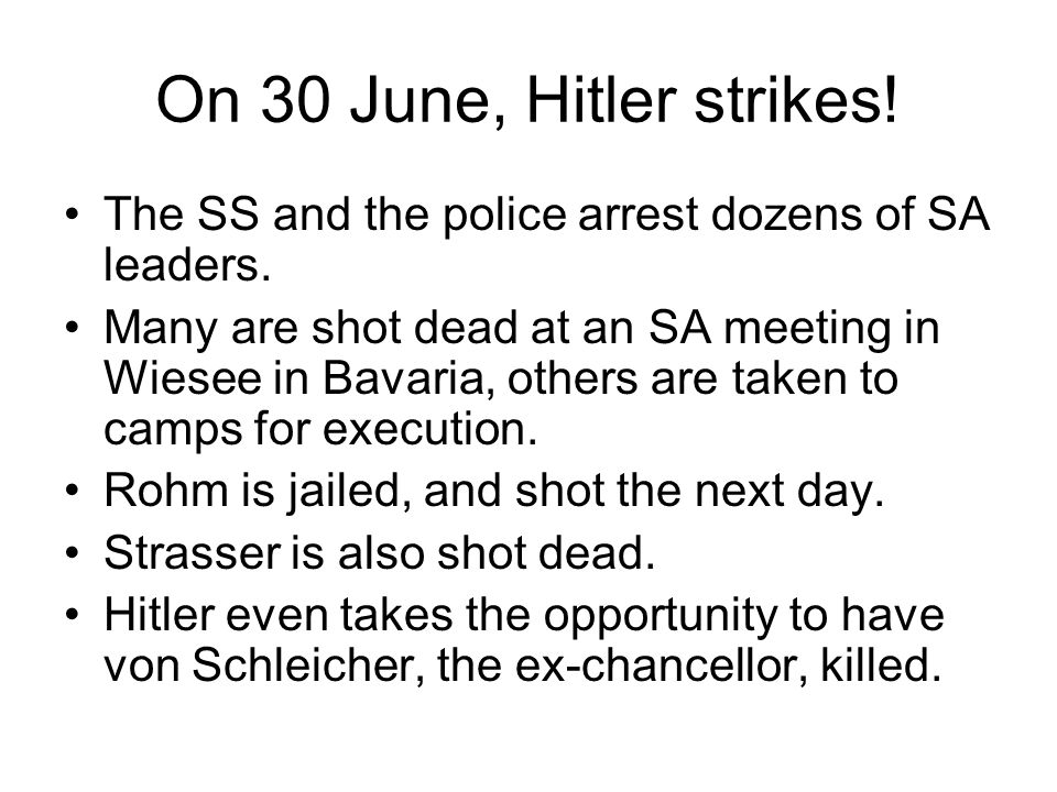 On 30 June, Hitler strikes! The SS and the police arrest dozens of SA leaders. Many are shot dead at an SA meeting in Wiesee in Bavaria, others are ta