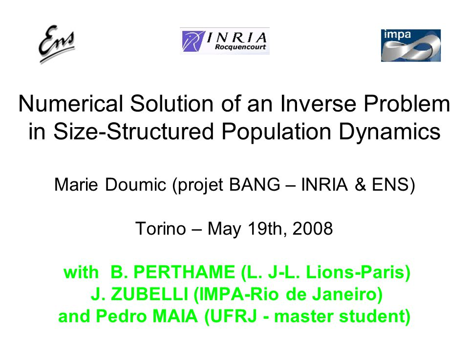 Marie DOUMIC - CancerSim2008 May,19th Dynamics of the equation 2 Major & fundamental & useful relations: 1.Integration of the equation: Interpretation: number of cells increases by division 2.Integration of the equation multiplied by x: Interpretation: biomass increases by nutrient uptake