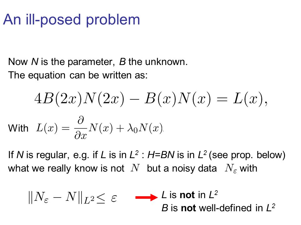 An ill-posed problem Now N is the parameter, B the unknown.