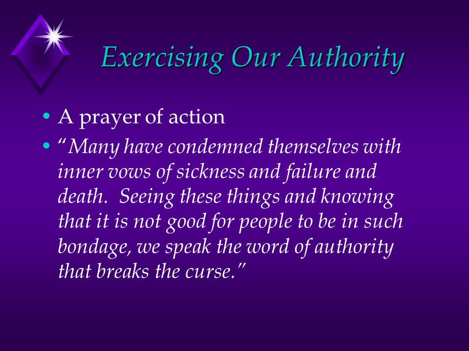 Exercising Our Authority A prayer of action Many have condemned themselves with inner vows of sickness and failure and death.