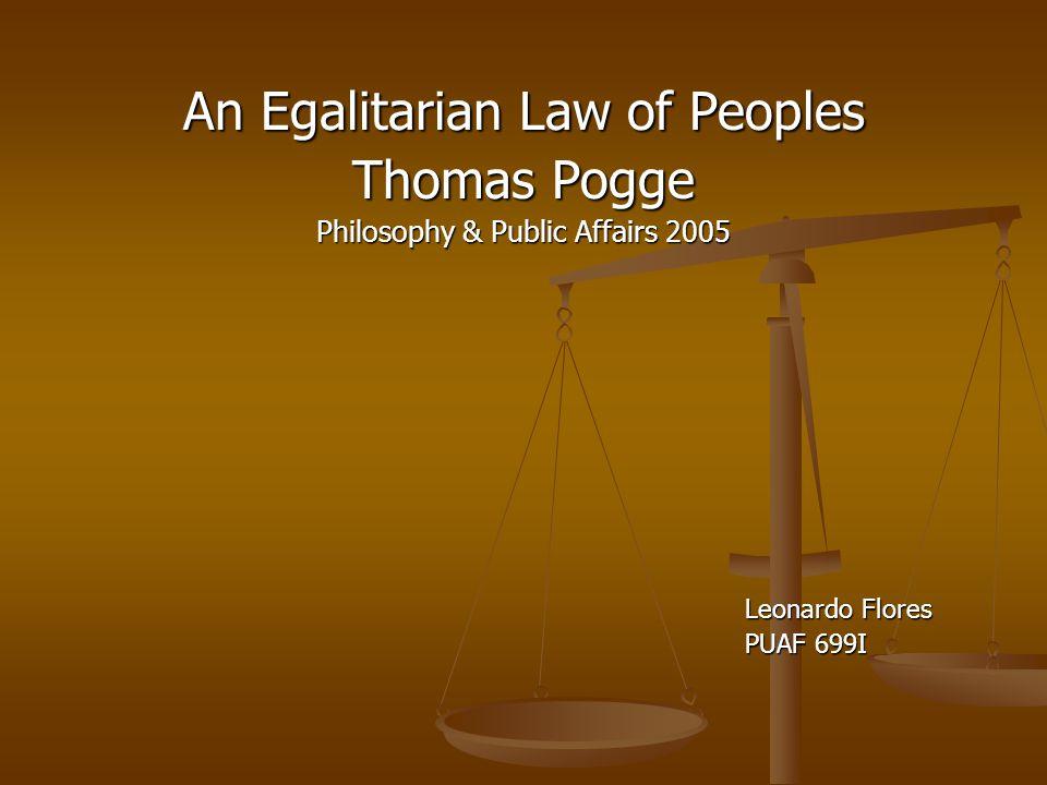 An Egalitarian Law of Peoples Thomas Pogge Philosophy & Public Affairs 2005 Leonardo Flores Leonardo Flores PUAF 699I PUAF 699I