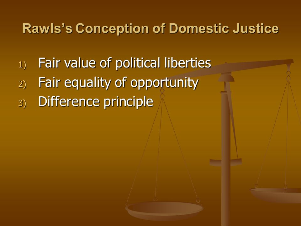Rawlss Position on International Distributive Justice - Rawls claims that delegates from liberal societies will adopt his law of peoples because they have one fundamental interest: that its societys domestic institutions satisfy its conception of justice.