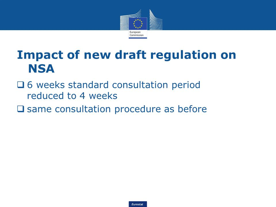 Eurostat Impact of new draft regulation on NSA 6 weeks standard consultation period reduced to 4 weeks same consultation procedure as before