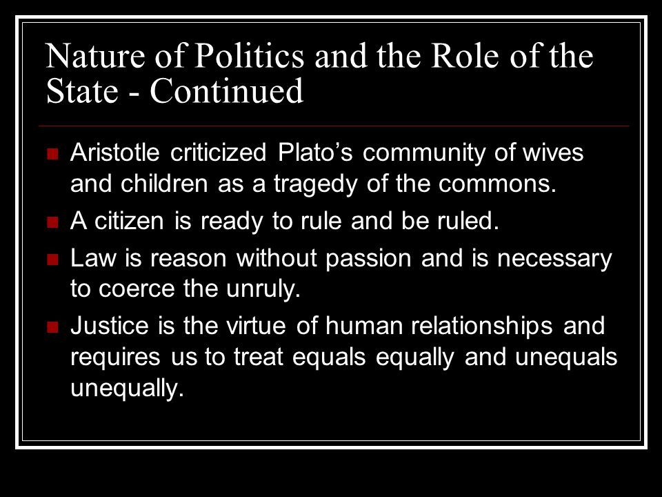 Nature of Politics and the Role of the State - Continued Aristotle criticized Platos community of wives and children as a tragedy of the commons. A ci