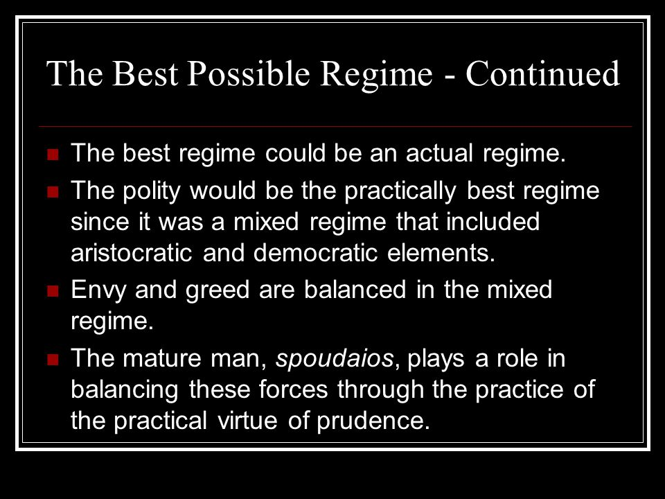 The Best Possible Regime - Continued The best regime could be an actual regime. The polity would be the practically best regime since it was a mixed r