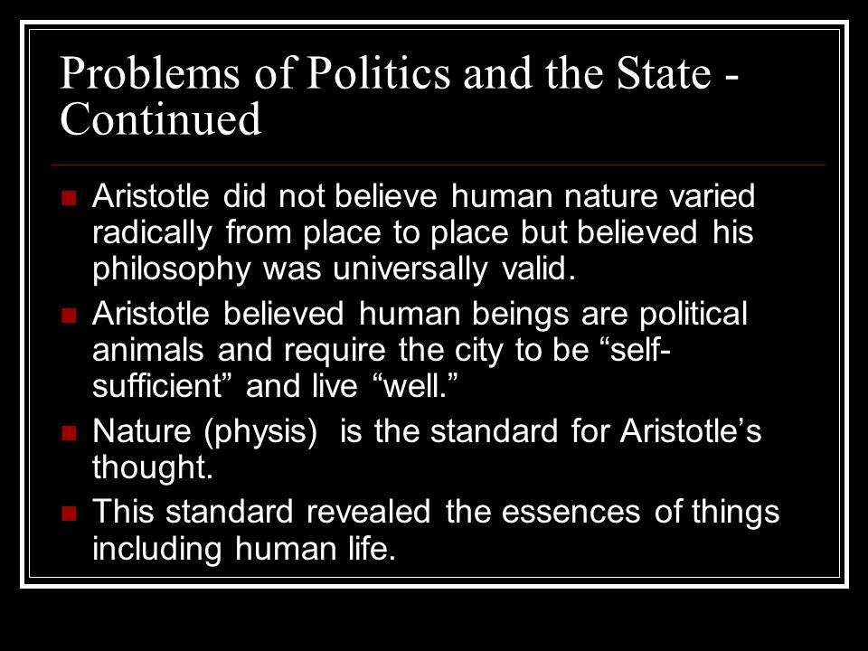Nature of Politics and the Role of the State - Continued Two Kinds of Slavery: Slaves by law – Anyone captured by war even if they had the capability to govern themselves could become a slave by law.