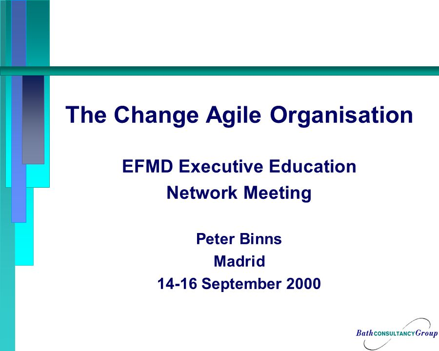 The Change Agile Organisation 1.Why is change agility important for organisations today.