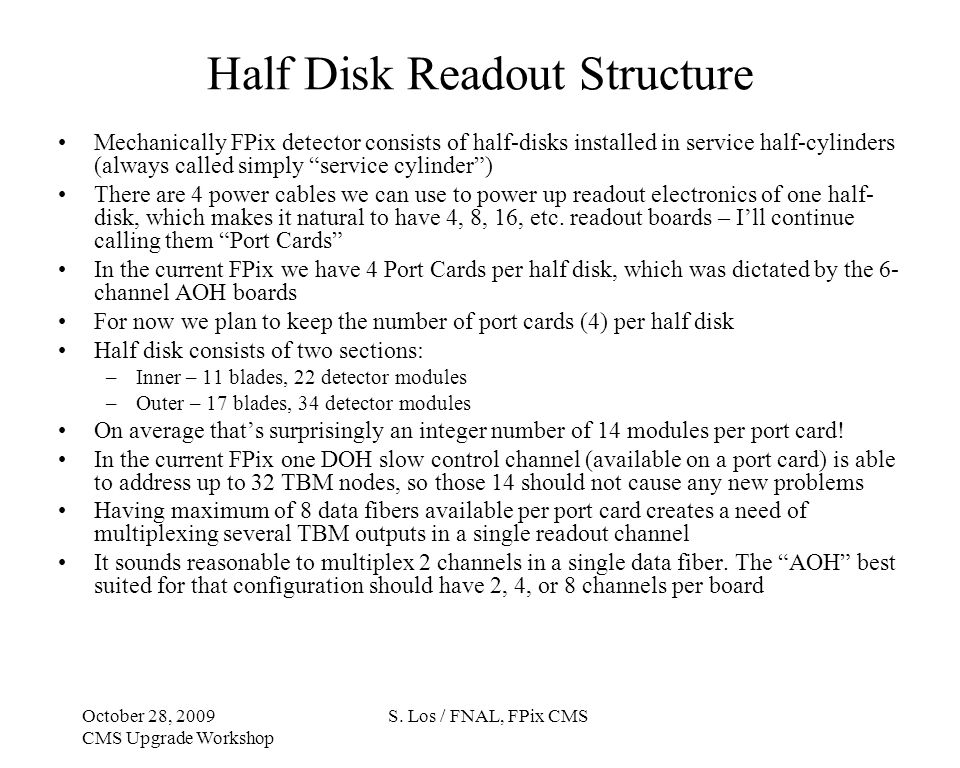Half Disk Readout Structure Mechanically FPix detector consists of half-disks installed in service half-cylinders (always called simply service cylinder) There are 4 power cables we can use to power up readout electronics of one half- disk, which makes it natural to have 4, 8, 16, etc.