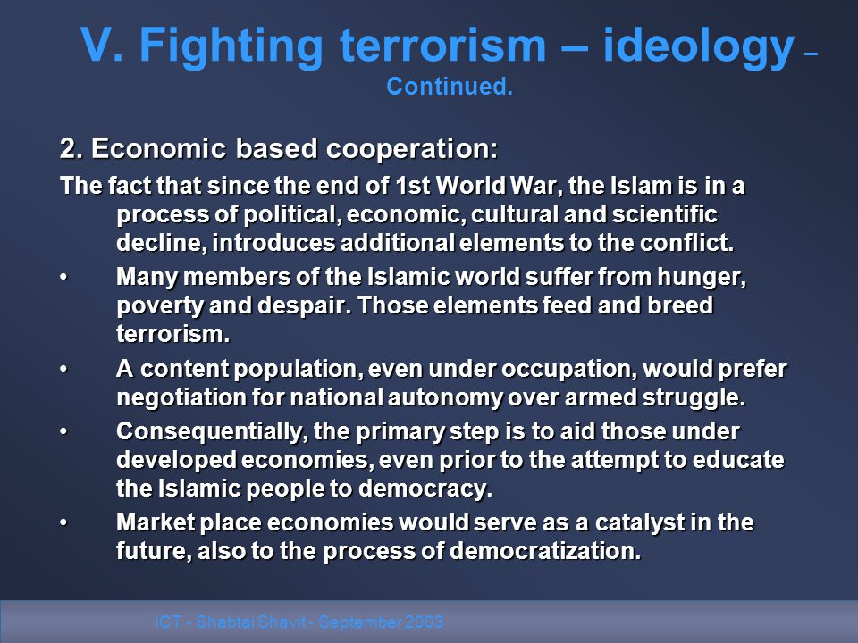ICT - Shabtai Shavit - September 2003 V. Fighting terrorism – ideology – Continued. 2. Economic based cooperation: The fact that since the end of 1st