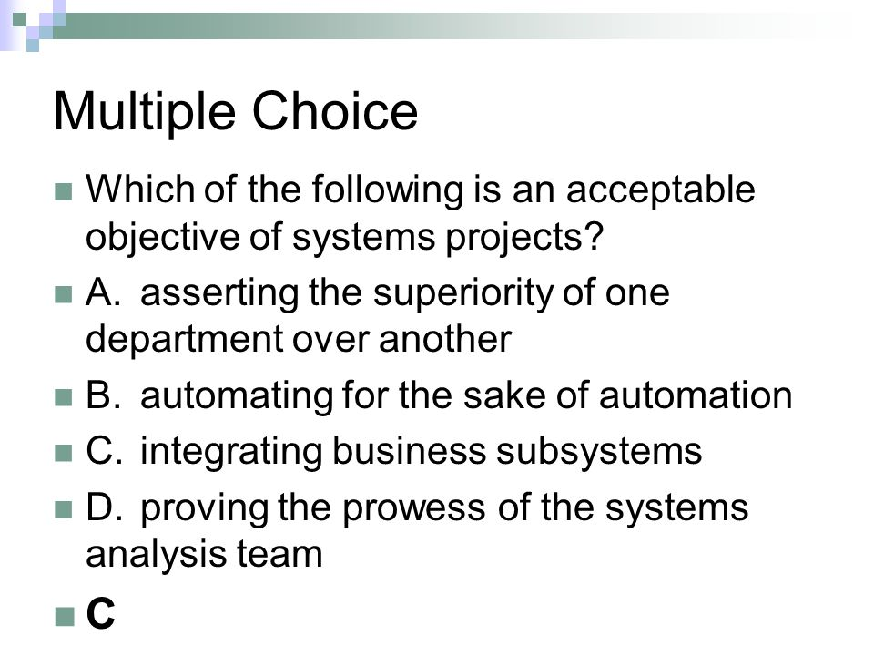 Multiple Choice Which of the following is an acceptable objective of systems projects? A.asserting the superiority of one department over another B.au