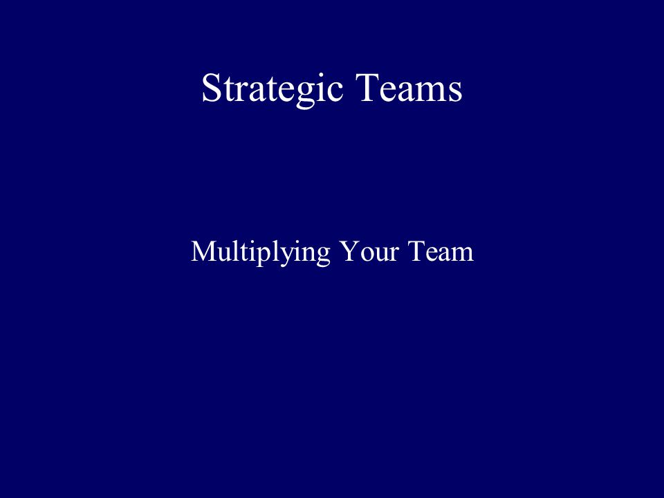 Strategic Teams Multiplying Your Team