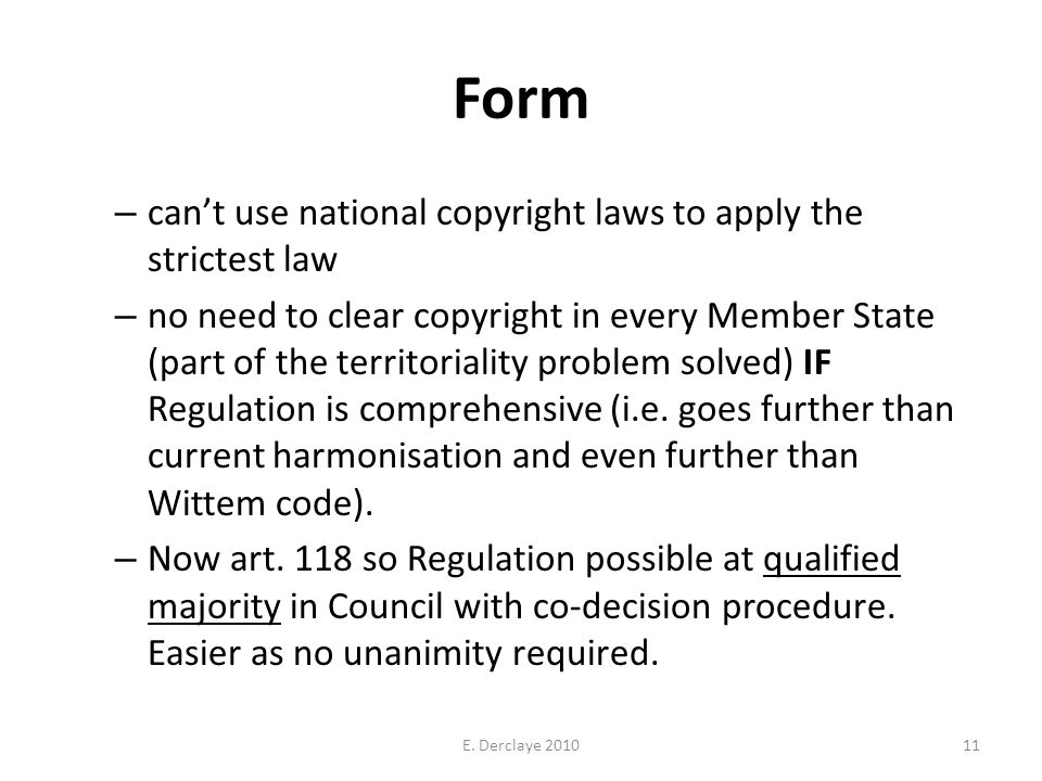 Form – cant use national copyright laws to apply the strictest law – no need to clear copyright in every Member State (part of the territoriality problem solved) IF Regulation is comprehensive (i.e.