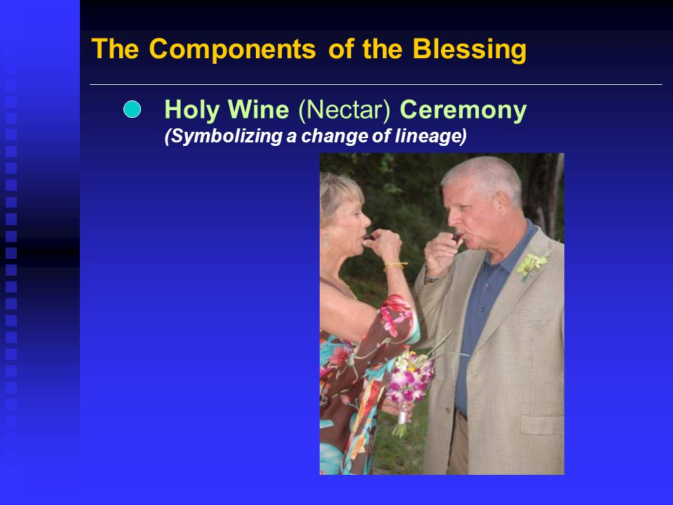 The Components of the Blessing Holy Wine (Nectar) Ceremony (Symbolizing a change of lineage)