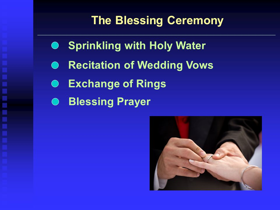 The Blessing Ceremony Sprinkling with Holy Water Recitation of Wedding Vows Exchange of Rings Blessing Prayer