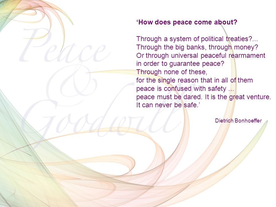 How does peace come about? Through a system of political treaties?... Through the big banks, through money? Or through universal peaceful rearmament i