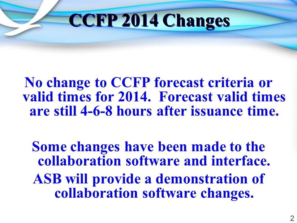 2 CCFP 2014 Changes No change to CCFP forecast criteria or valid times for 2014.