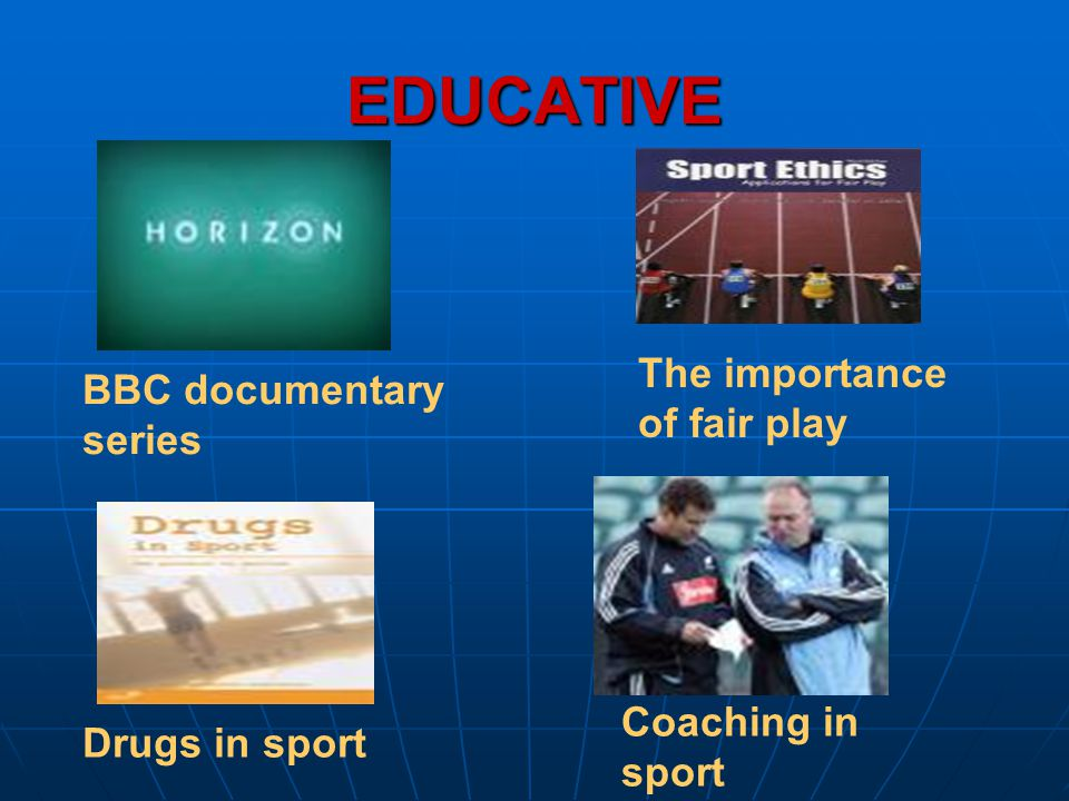 EDUCATIVE BBC documentary series The importance of fair play Coaching in sport Drugs in sport