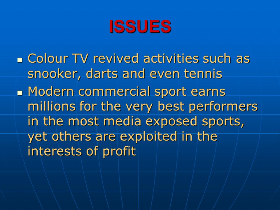 ISSUES Colour TV revived activities such as snooker, darts and even tennis Colour TV revived activities such as snooker, darts and even tennis Modern