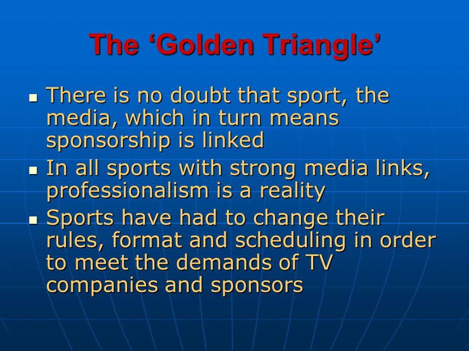 The Golden Triangle There is no doubt that sport, the media, which in turn means sponsorship is linked There is no doubt that sport, the media, which