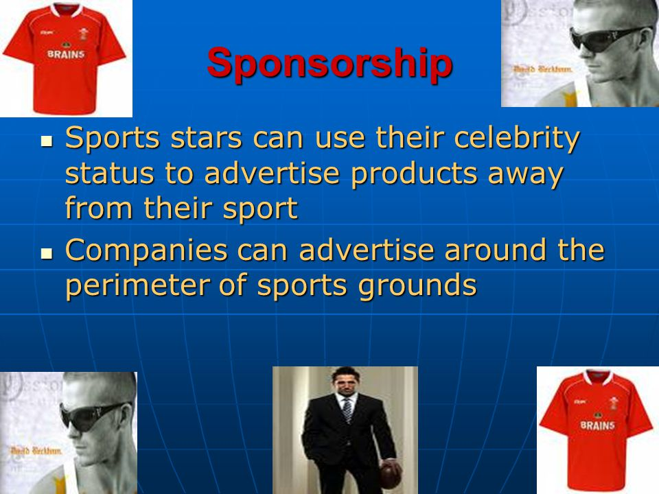 Sponsorship Sports stars can use their celebrity status to advertise products away from their sport Sports stars can use their celebrity status to adv
