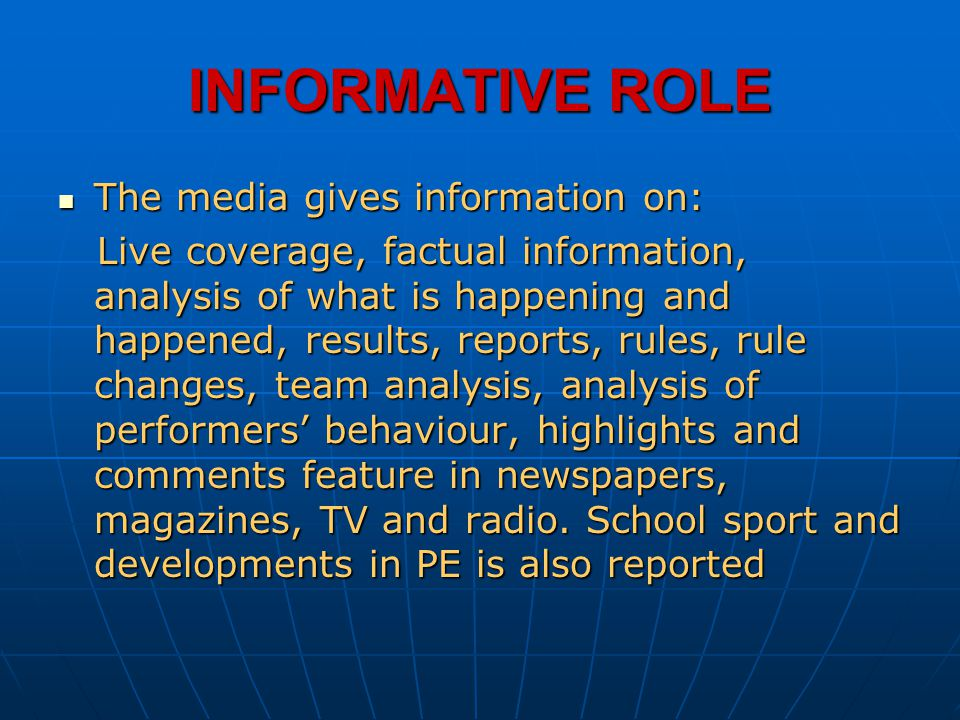 INFORMATIVE ROLE The media gives information on: The media gives information on: Live coverage, factual information, analysis of what is happening and
