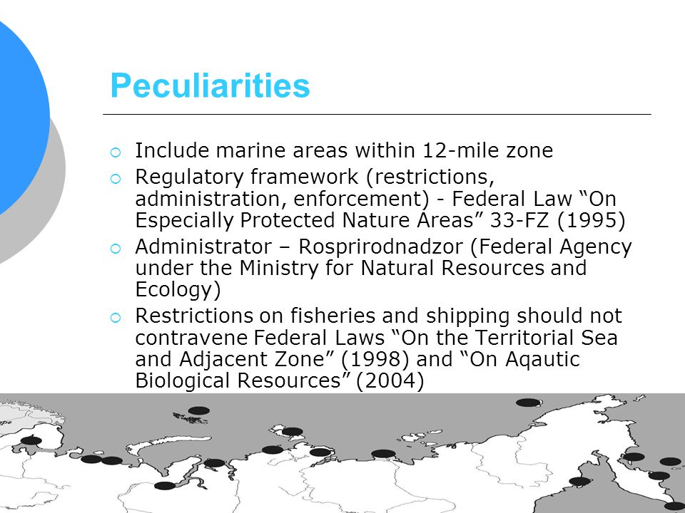 Peculiarities Include marine areas within 12-mile zone Regulatory framework (restrictions, administration, enforcement) - Federal Law On Especially Pr