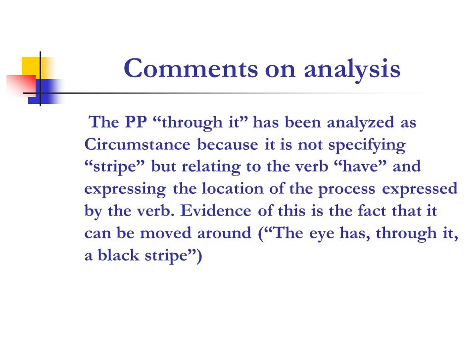 Comments on analysis The PP through it has been analyzed as Circumstance because it is not specifying stripe but relating to the verb have and expressing the location of the process expressed by the verb.