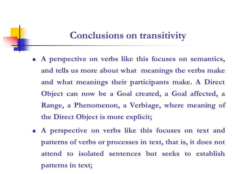 Conclusions on transitivity A perspective on verbs like this focuses on semantics, and tells us more about what meanings the verbs make and what meanings their participants make.