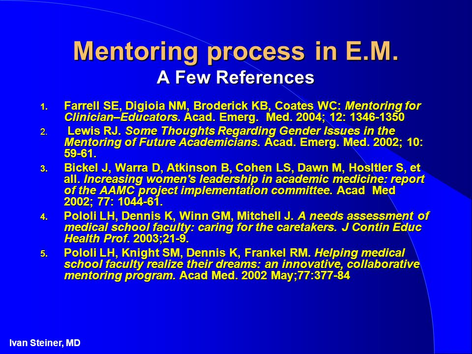 Ivan Steiner, MD Mentoring process in E.M. A Few References 1.