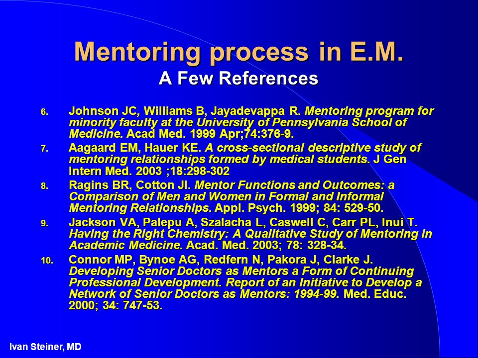 Ivan Steiner, MD Mentoring process in E.M. A Few References 6.