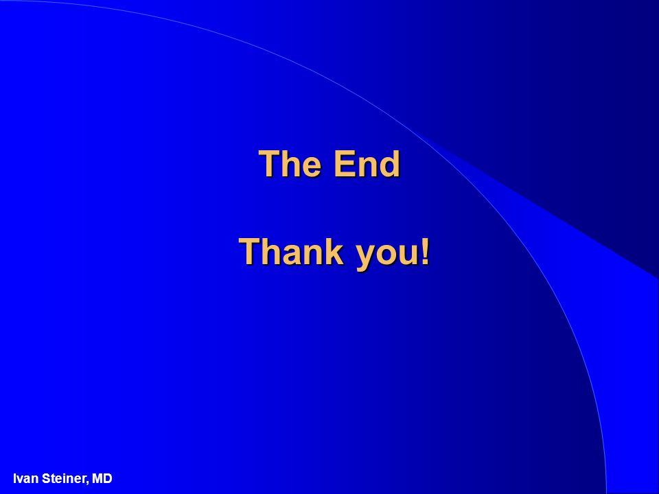 Ivan Steiner, MD The End Thank you!