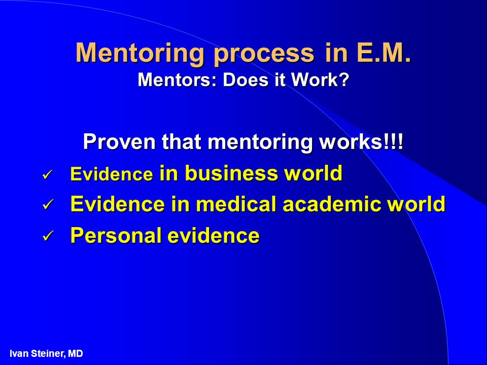 Ivan Steiner, MD Mentoring process in E.M. Mentors: Does it Work.