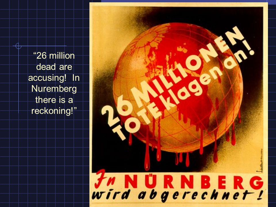 26 million dead are accusing! In Nuremberg there is a reckoning!