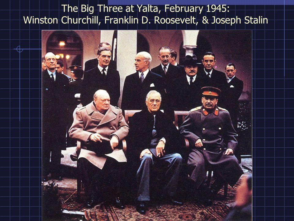 The Big Three at Yalta, February 1945: Winston Churchill, Franklin D. Roosevelt, & Joseph Stalin