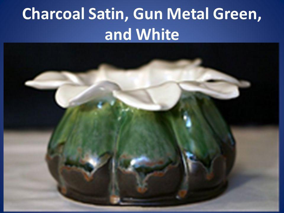 Charcoal Satin, Gun Metal Green, and White