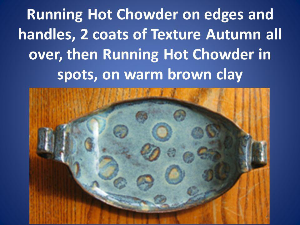 Running Hot Chowder on edges and handles, 2 coats of Texture Autumn all over, then Running Hot Chowder in spots, on warm brown clay