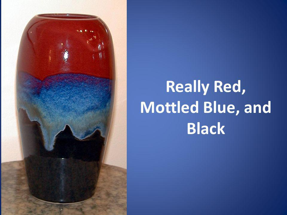 Really Red, Mottled Blue, and Black