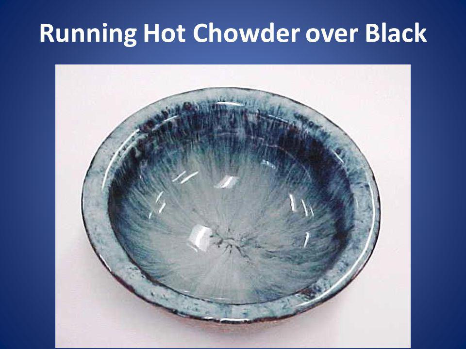 Running Hot Chowder over Black