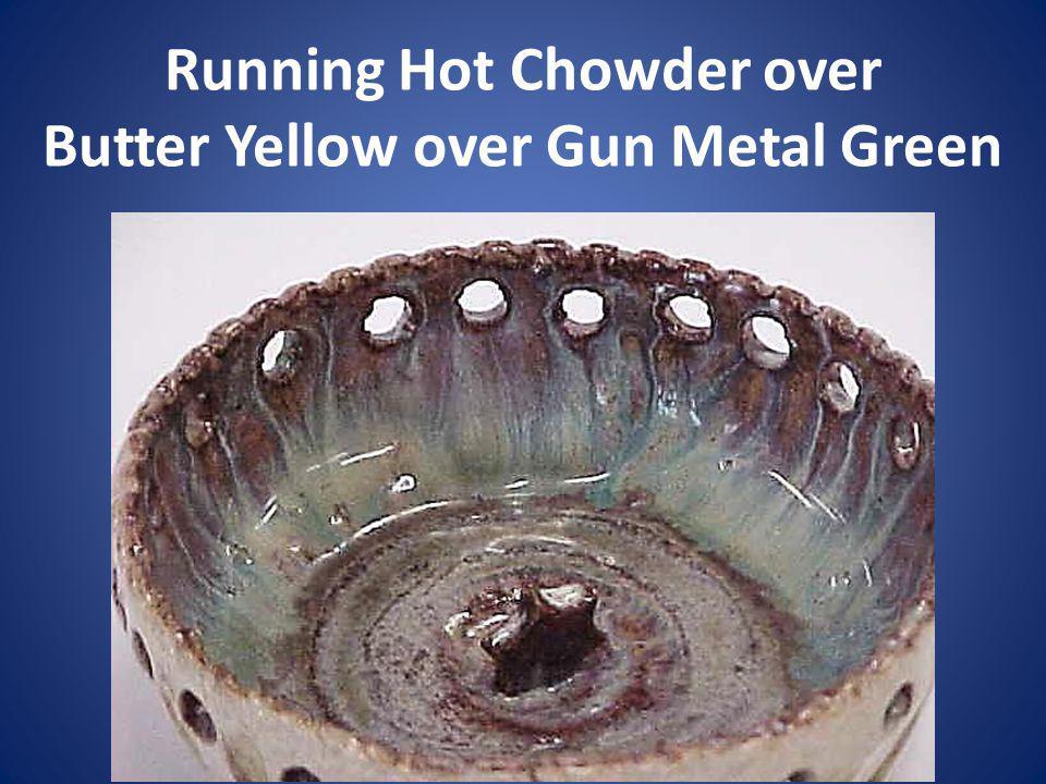 Running Hot Chowder over Butter Yellow over Gun Metal Green