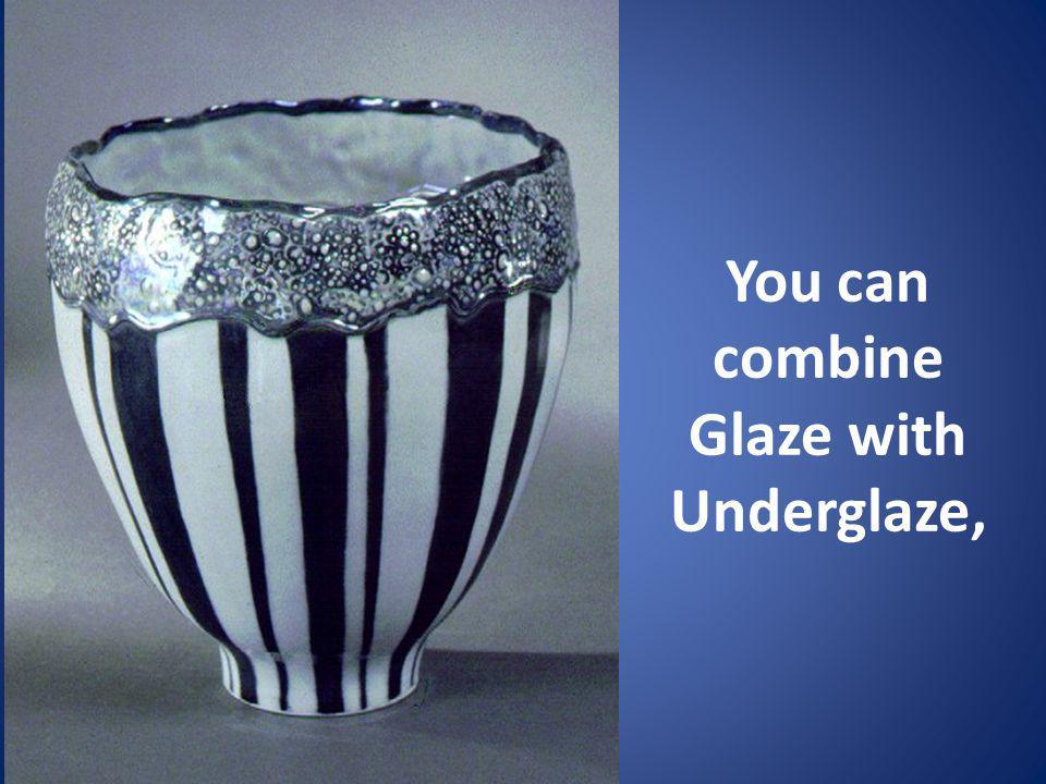 You can combine Glaze with Underglaze,