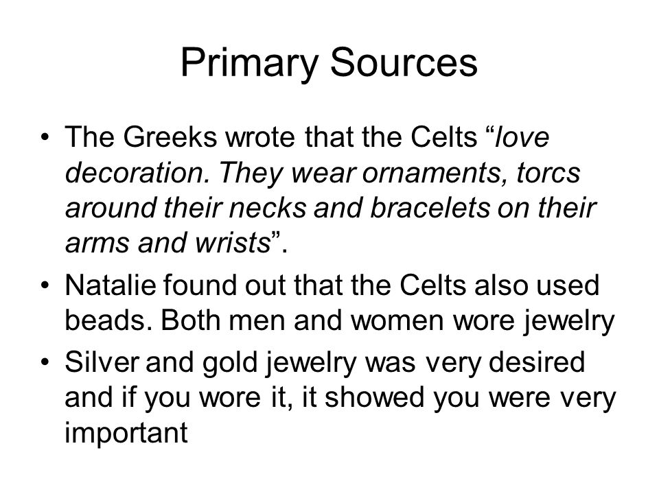 The Greeks wrote that the Celts love decoration.