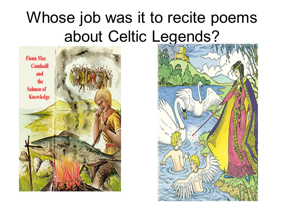 Whose job was it to recite poems about Celtic Legends?