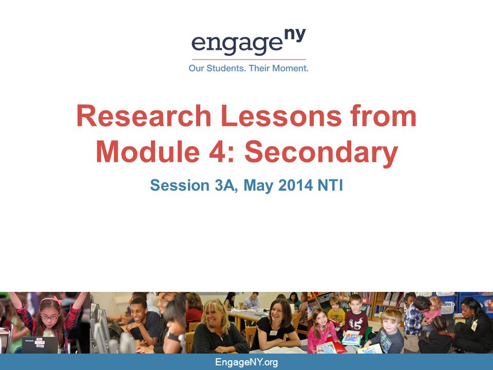 EngageNY.org Research Lessons from Module 4: Secondary Session 3A, May 2014 NTI