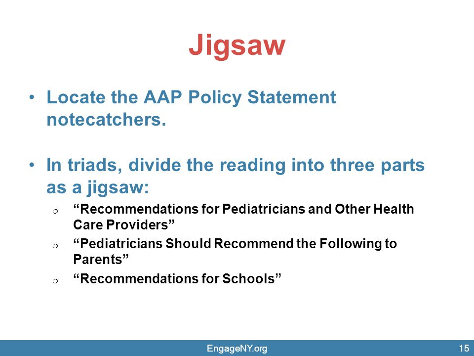 Jigsaw Locate the AAP Policy Statement notecatchers. In triads, divide the reading into three parts as a jigsaw: Recommendations for Pediatricians and