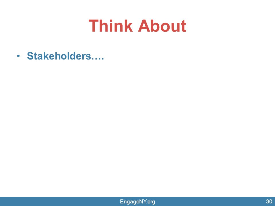 Think About Stakeholders…. EngageNY.org30