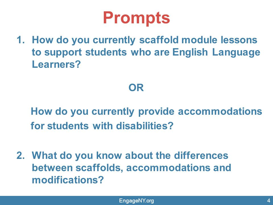 Prompts 1.How do you currently scaffold module lessons to support students who are English Language Learners? OR How do you currently provide accommod