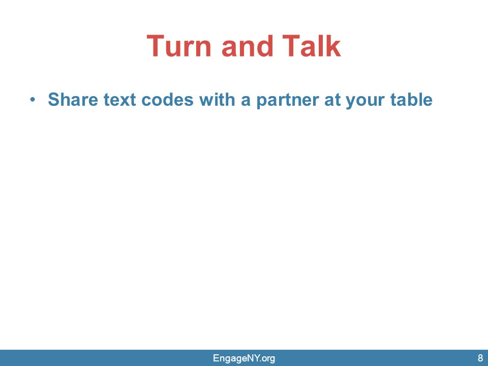 Turn and Talk Share text codes with a partner at your table EngageNY.org8