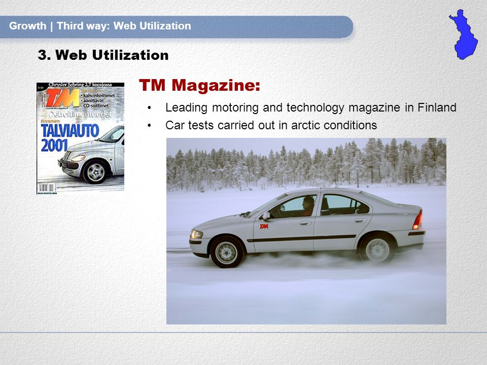 Growth | Third way: Web Utilization TM Magazine: Leading motoring and technology magazine in Finland Car tests carried out in arctic conditions 3.