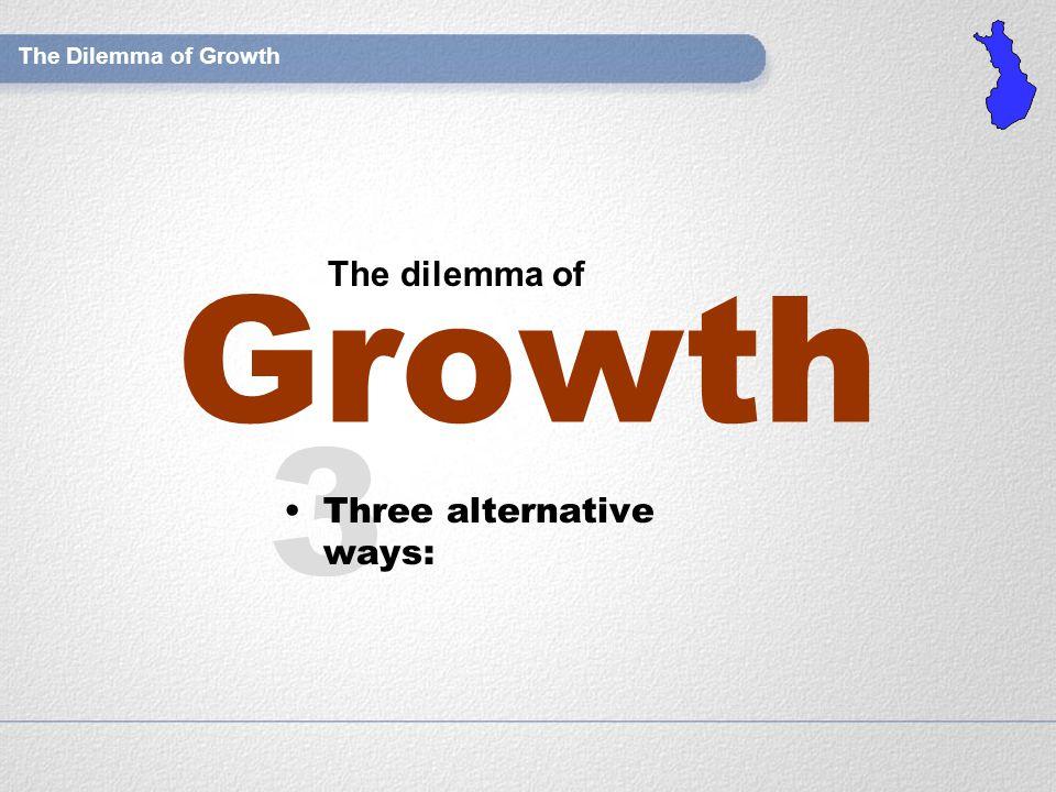 Growth The dilemma of The Dilemma of Growth 3 Three alternative ways: